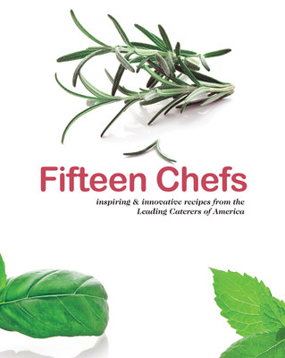 """Catersource in partnership with the Leading Caterers of America released inaugural cookbook, """"Fifteen Chefs: Inspiring & Innovative Recipes from the Leading Caterers of America."""""""
