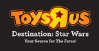 "TOYS""R""US BECOMES ""DESTINATION: STAR WARS(TM),"" KICKING OFF YEAR-LONG GLOBAL CELEBRATION"