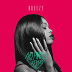 Interscope Recording Artist Dreezy To Release Debut Full-Length Album -- No Hard Feelings -- On July 15th