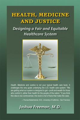 """Health, Medicine and Justice,"" by Joshua Freeman, M.D."