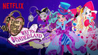 """Ever After High(TM) Releases """"Way too Wonderland,"""" with Extended Fashion Doll Line and Exclusive Content on Netflix"""