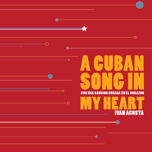 A Cuban song in my heart (Un-Gyve Press) by Ivan Acosta; art direction and design by Yaritza E. Acosta. ...