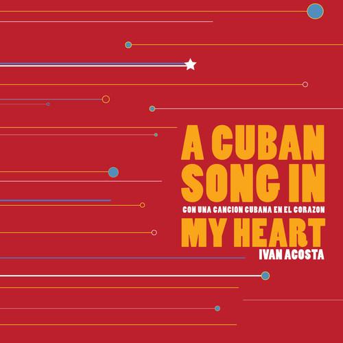 A Cuban song in my heart (Un-Gyve Press) by Ivan Acosta; art direction and design by Yaritza E. Acosta. (PRNewsFoto/Un-Gyve Press)