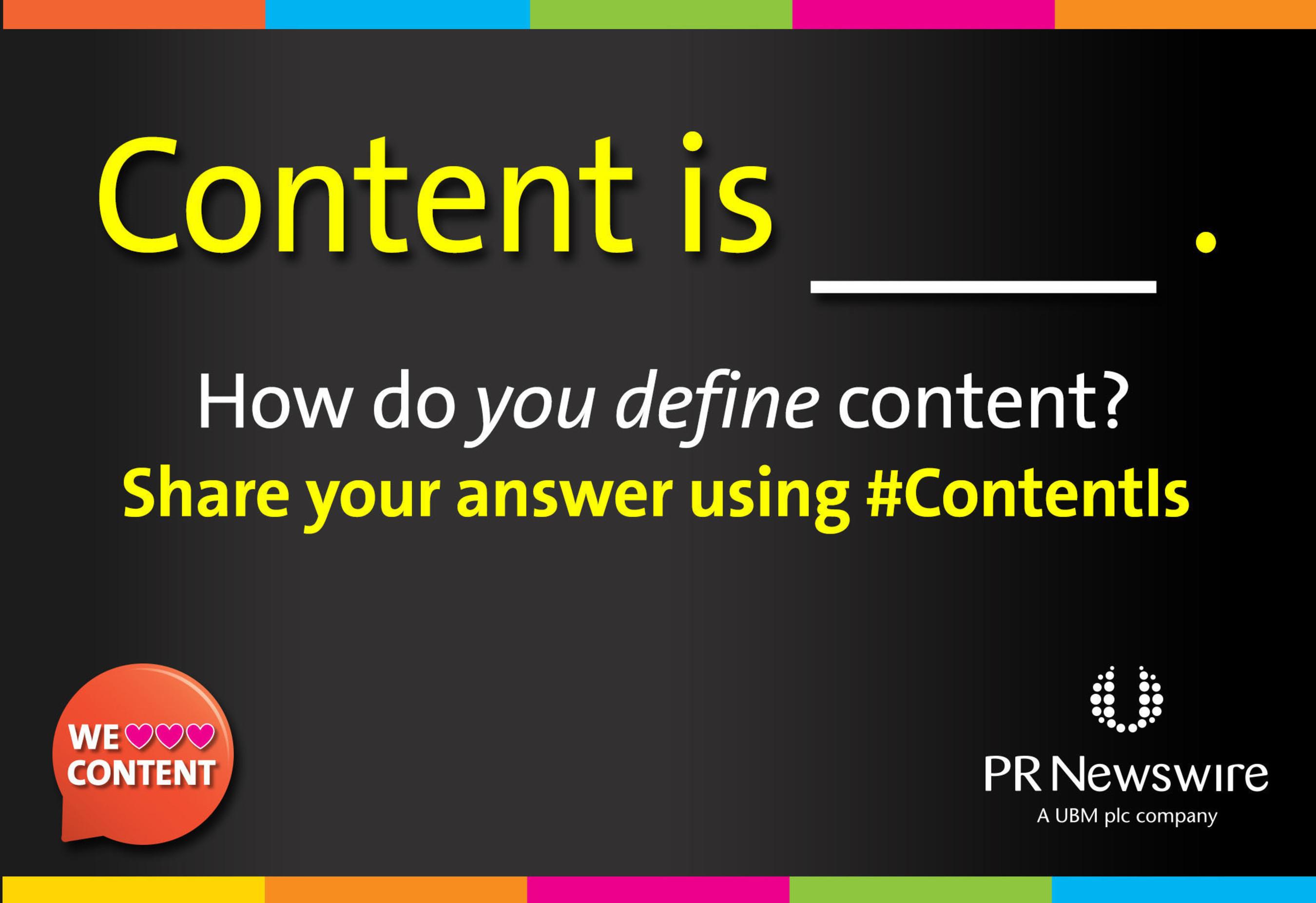 Courtesy PR Newswire, Content Is ___ Campaign for Content Marketing World 2013. (PRNewsFoto/PR Newswire Association LLC)