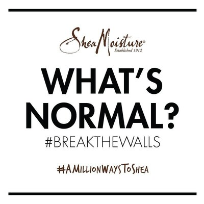 SheaMoisture Launches Second Phase of Its Iconic #BreakTheWalls Call-to-Action and Challenges Beauty Industry Standards with One Question: What's Normal?