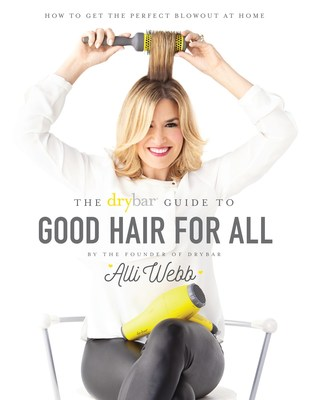 The Drybar Guide To Good Hair For All Book Cover