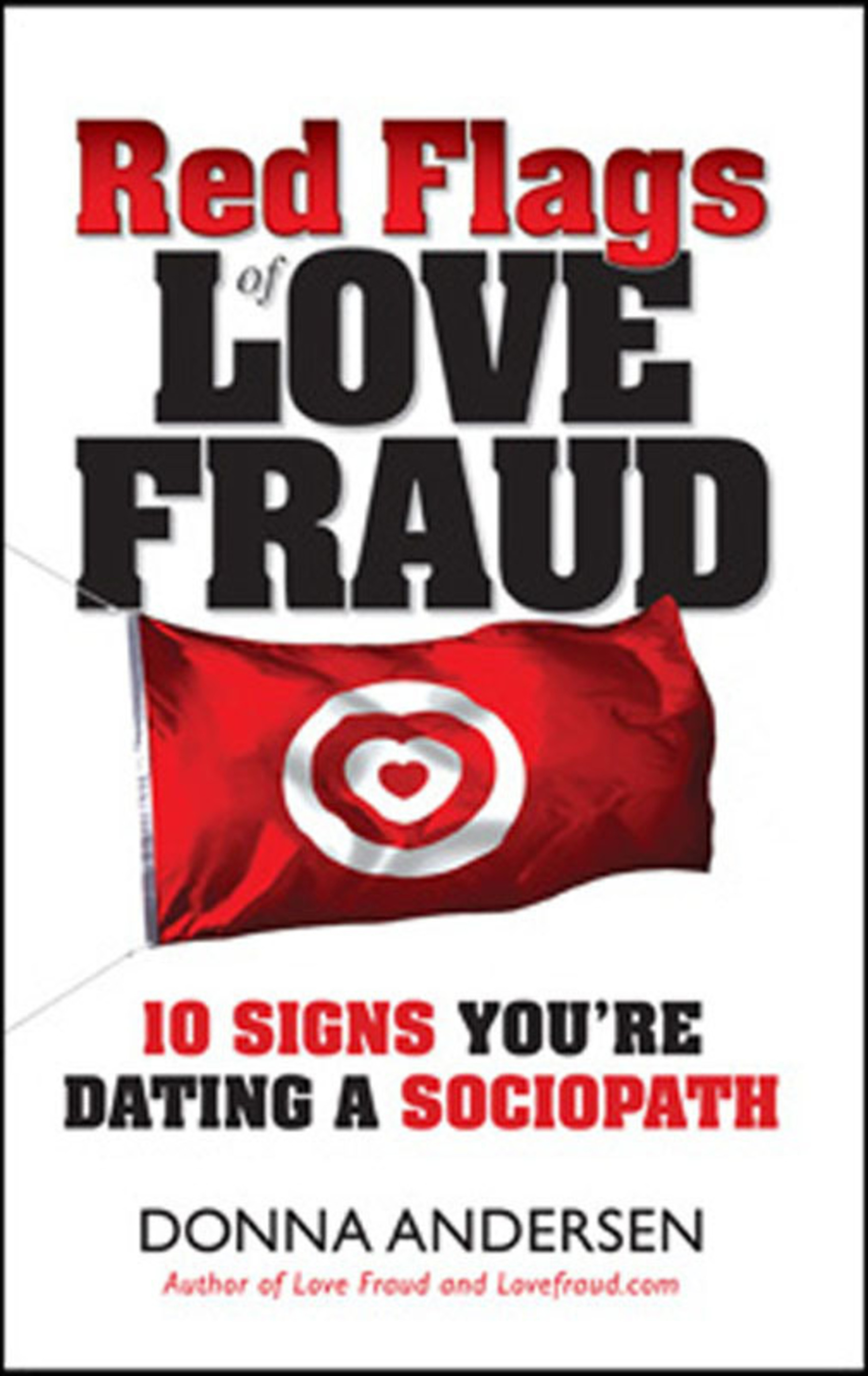 """Red Flags of Love Fraud: 10 Signs You're Dating a Sociopath"" book cover.  (PRNewsFoto/Donna Andersen)"