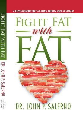 Cover of Dr. John P Salerno's newly released book, Fight Fat with Fat (PRNewsFoto/Dr. John P Salerno)