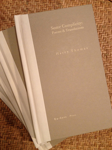BOSTON Un-Gyve Press Publishes Some Complicity: Poems and Translations by Harry Thomas; Harry Thomas is the ...
