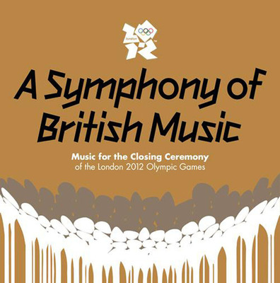 'A Symphony of British Music - Music For The Closing Ceremony of the London 2012 Olympic Games'