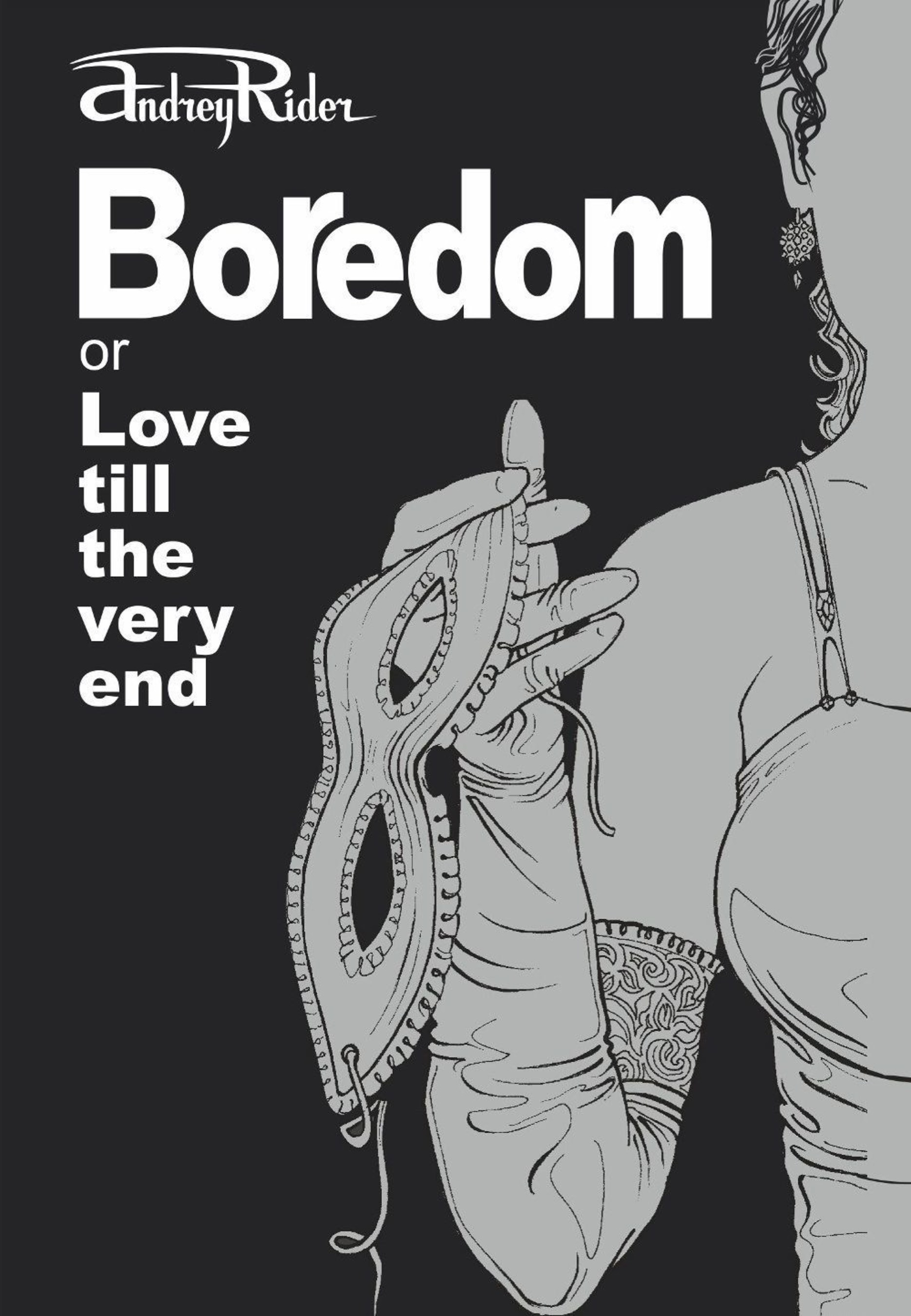 Boredom or Love till the Very End: A Novel and a Recipe for Keeping Love Ablaze