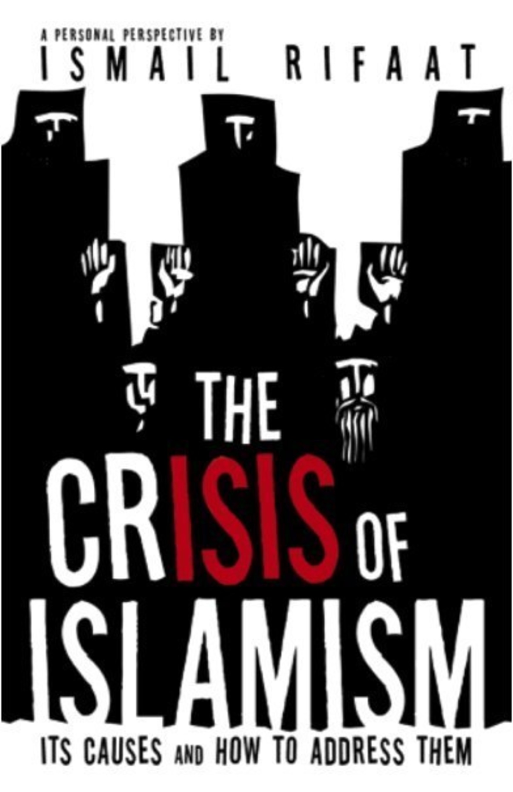 The Crisis of Islamism, Its Causes and How to Address Them in New Book From Author Ismail Rifaat
