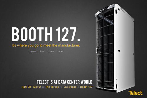 Booth 127. It's where you go to meet the manufacturer. Telect's product experts will exhibit Telect Data Center Solutions at the Data Center World Global Conference, in Las Vegas, April 28 through May 2, 2014. Connecting the Future(TM) for more than 31 years, Telect designs and manufactures industry-leading data center solutions, including fiber connectivity and DC power distribution equipment, seismic and non-seismic racks and enclosures, cable management, and integrated equipment solutions. Telect is headquartered in Liberty Lake, Washington, with manufacturing facilities in Plano, Texas and Guadalajara, Mexico. Telect is standardized with every major carrier. We simplify networks(TM). 509.926.6000 www.telect.com (PRNewsFoto/Telect)