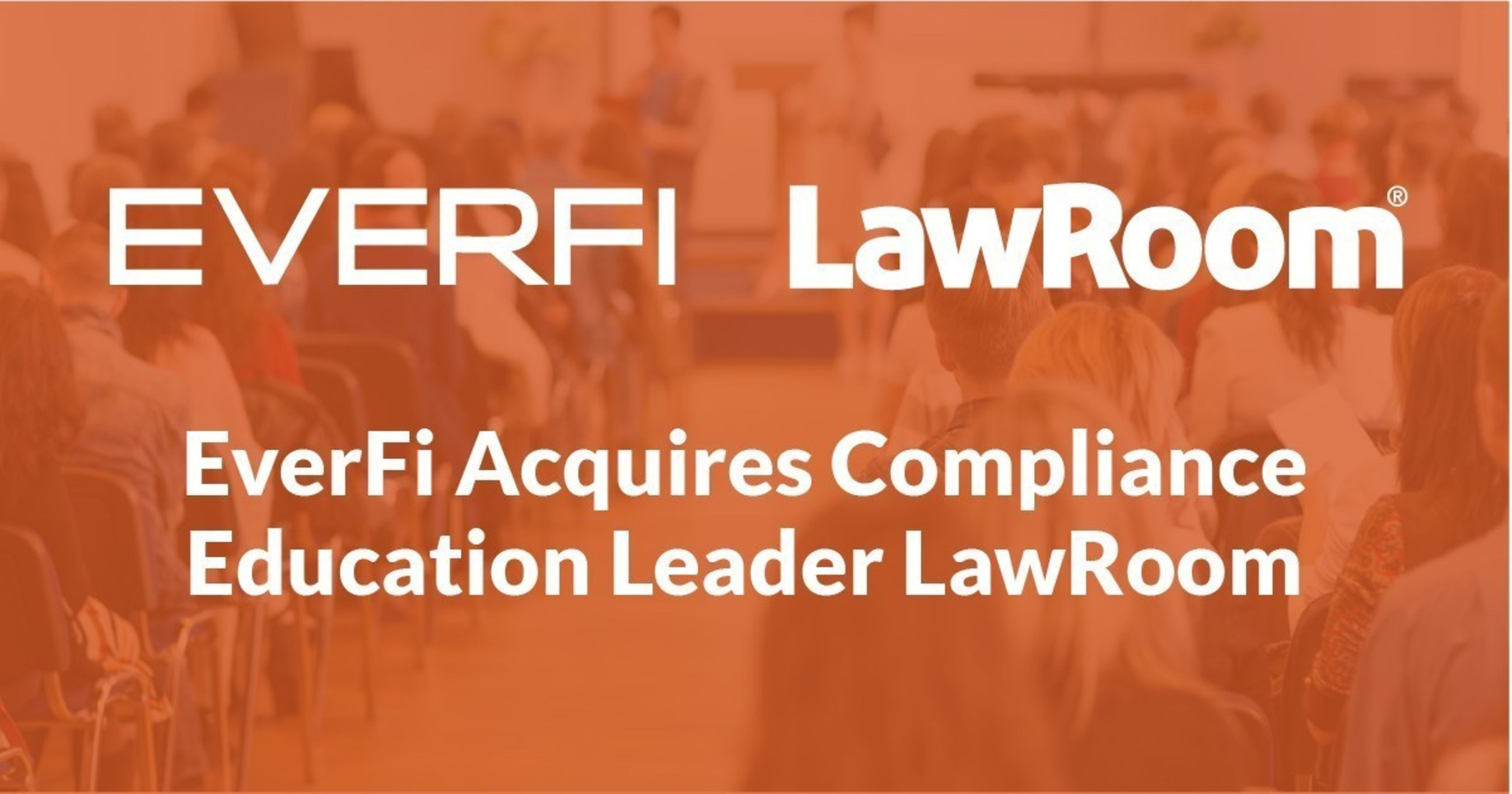 EverFi Acquires LawRoom Creating One of Education's Largest Players with Over 3,000 Major Customers and 6 Million Annual Learners