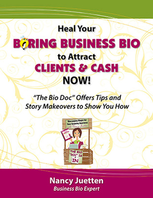 Heal Your Boring Business Bio to Attract Clients Now - The Bio Doc Offers Story Tips and Makeovers to Show You How.  (PRNewsFoto/Nancy Juetten)