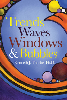 Trends, Waves, Windows & Bubbles (PRNewsFoto/Kenneth J. Thurber, Ph.D.)