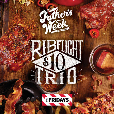 Starting June 15, TGI Fridays gives Dads their due by turning Father's Day into Father's Week and bringing back the Dad-worthy, Rib Flight Trio.