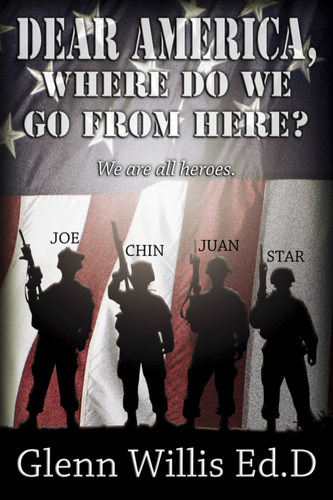 DEAR AMERICA, WHERE DO WE GO FROM HERE? BY GLENN WILLIS (PRNewsFoto/Glenn Willis)