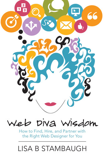 Web Diva Wisdom: How to Find, Hire, and Partner with the Right Web Designer for You, by Lisa Stambaugh, is now available in paperback and Kindle formats on Amazon. (PRNewsFoto/Lisa Stambaugh)
