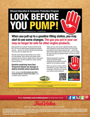"True Value Hardware will highlight the 'Look Before You Pump' program on the back cover of its spring outdoor power catalog. According to senior vice president and chief merchandising officer at True Value Company, Ken Goodgame, ""OPEI's 'Look Before You Pump' campaign is exactly what our stores need to meet the challenges posed by higher ethanol fuel blends.""  (PRNewsFoto/Outdoor Power Equipment Institute)"