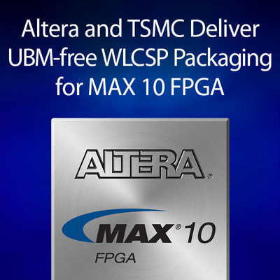 Altera and TSMC innovate industry-first, UBM-free (under-bump metallization-free) WLCSP (wafer-level chip scale package) packaging technology platform for MAX(R) 10 FPGA products.