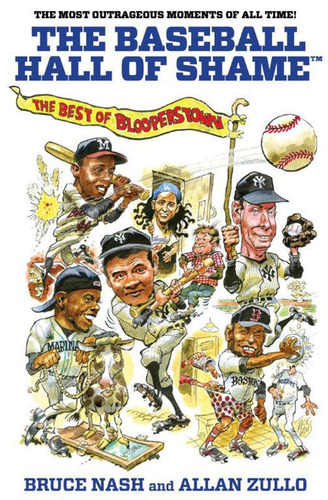 Bruce Nash and Allan Zullo's The Baseball Hall of Shame: The Best of Blooperstown (Lyons Press 2012).  (PRNewsFoto/Nash Entertainment)