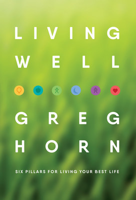 Living Well: Six Pillars For Living Your Best Life by Greg Horn
