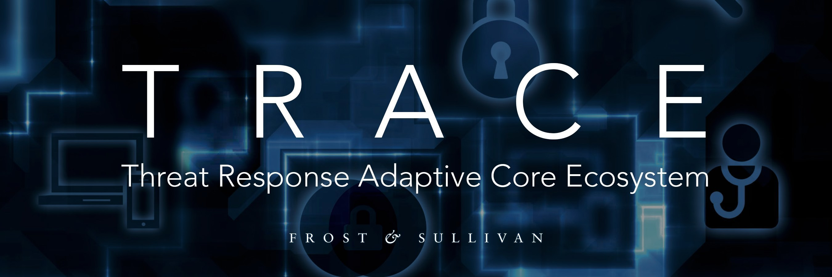 Threat Response Adaptive Core Ecosystem (TRACE) defines the new industry standard for holistic enterprise security, says Frost & Sullivan