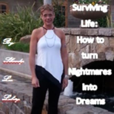Surviving Life: How to Turn Nightmares into Dreams. (PRNewsFoto/Shandy Loberg)