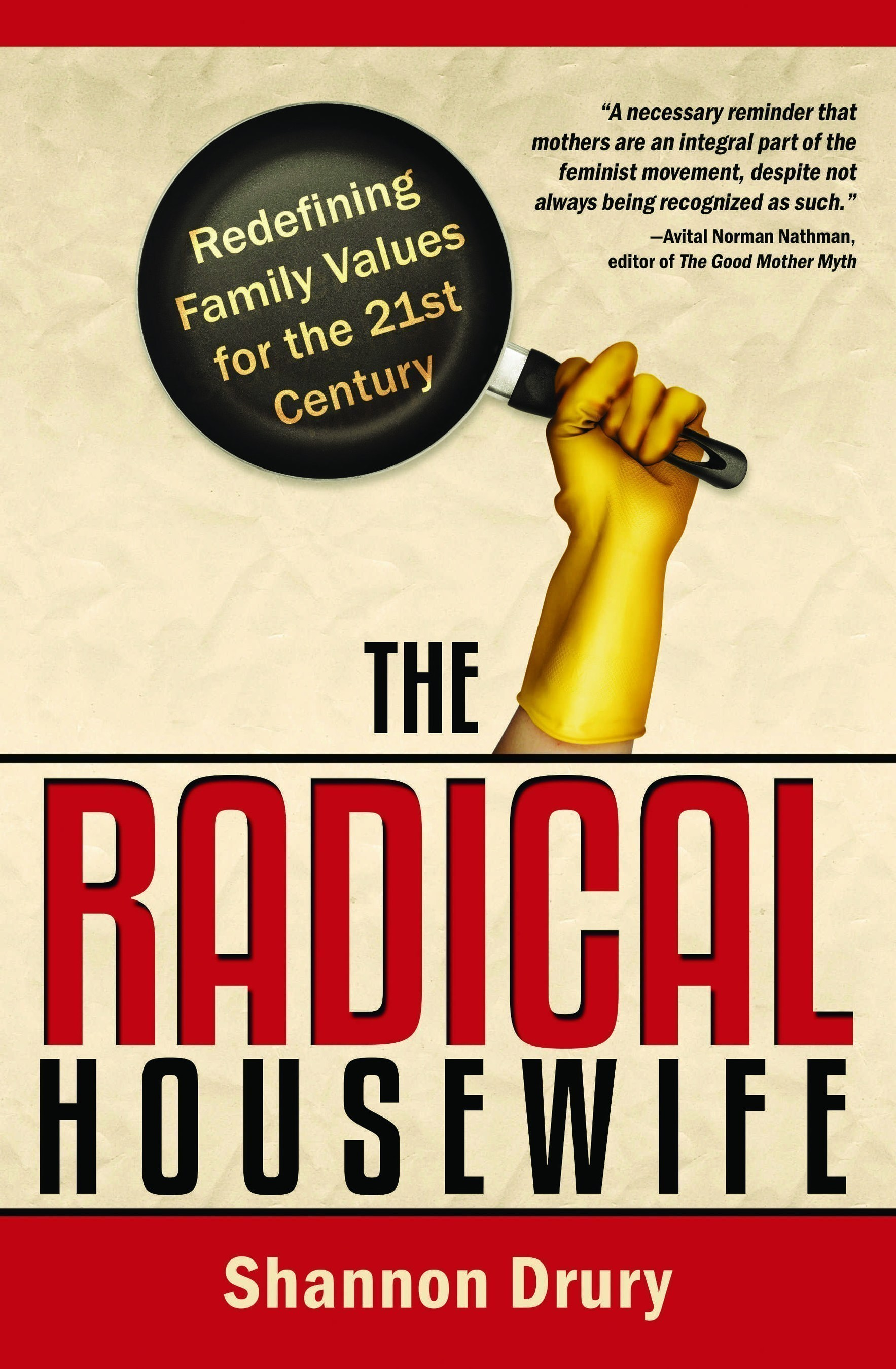 The Radical Housewife: Transforming Family Values for the 21st Century, by Shannon Drury. In paperback and ebook wherever books are sold. From Medusa's Muse Press www.medusasmuse.com