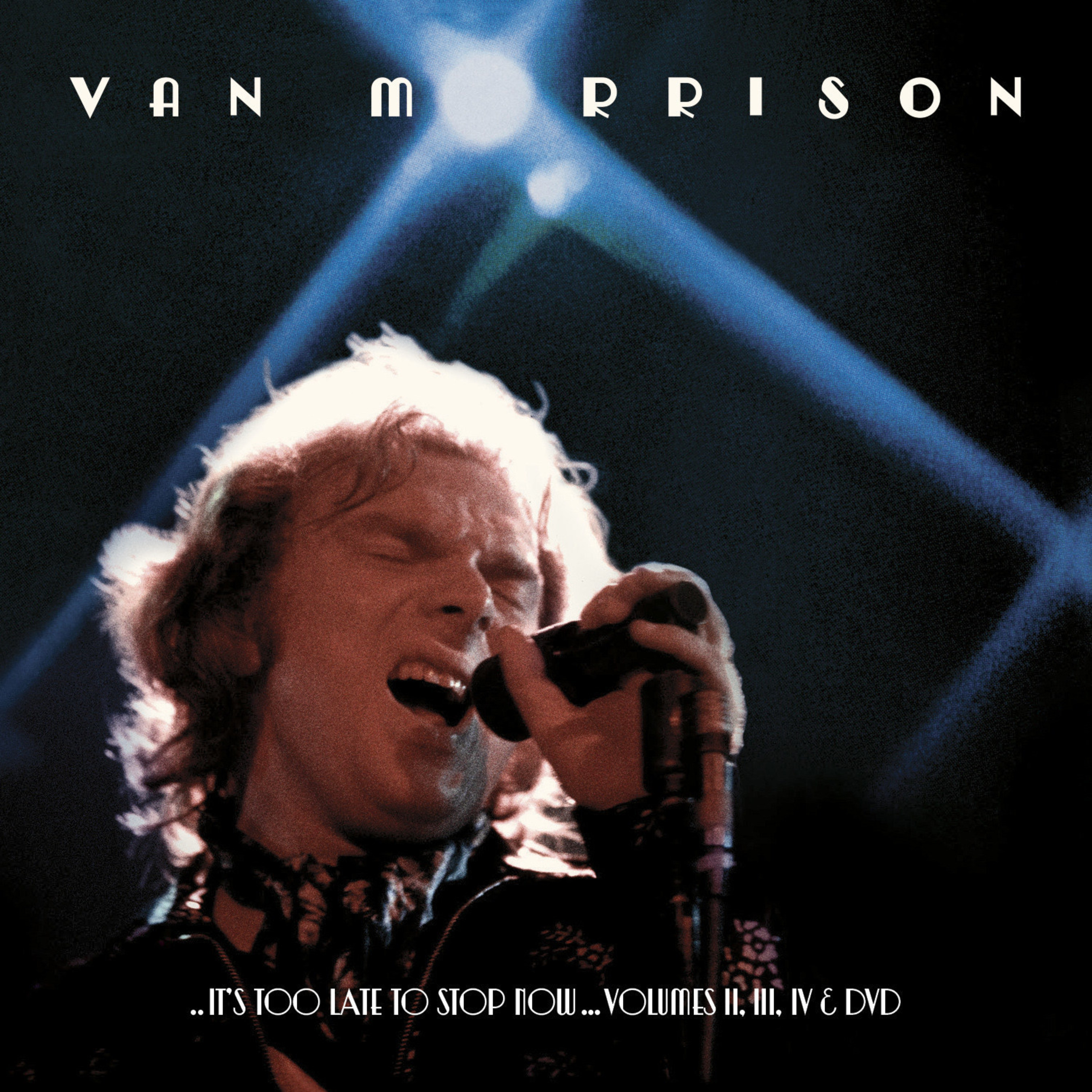 Legacy Recordings Announces Release of Van Morrison's ..IT'S TOO LATE TO STOP NOW...VOLUMES II, III, IV & DVD, A Monumental Collection of Previously Unavailable Live Pe