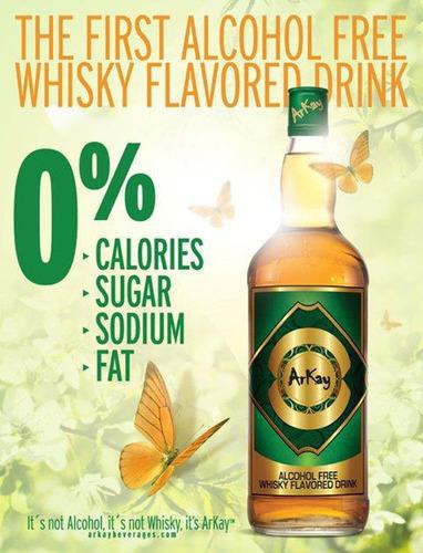 First alcohol free Whisky flavor drink, ArKay Beverages.  Zero caleries, zero sugar, zero fat, zero hangover.  ...