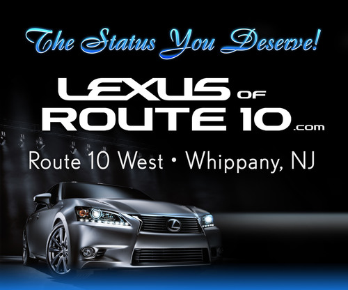 The Status you Deserve. The Value You Expect. Lexus of Route 10. Whippany, NJ.  (PRNewsFoto/Lexus of Route 10)
