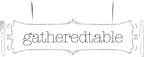 gatheredtable: where modern meets homemade(TM)
