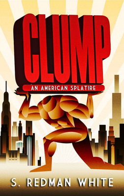 "Cover of ""CLUMP - An American Splatire"" by S. Redman White.  (PRNewsFoto/S. Redman White)"