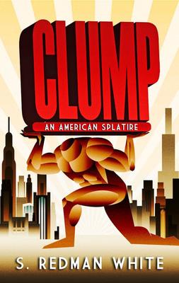 "Cover of ""CLUMP - An American Splatire"" by S. Redman White.  (PRNewsFoto/S. Redman White)"