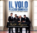IL VOLO with Special Guest Placido Domingo Release New Album Notte Magica - A Tribute to the Three Tenors - Available Today