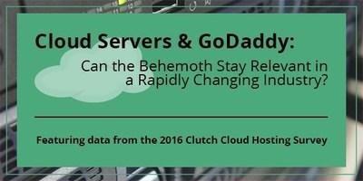 Cloud Servers & GoDaddy: Clutch's Cloud Hosting Survey 2016