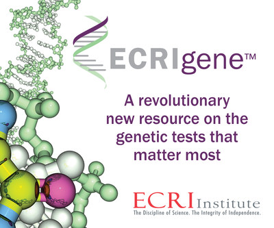 ECRIgene is a revolutionary new resource on the genetic tests that matter most. Learn more at www.ecri.org/ecrigene.