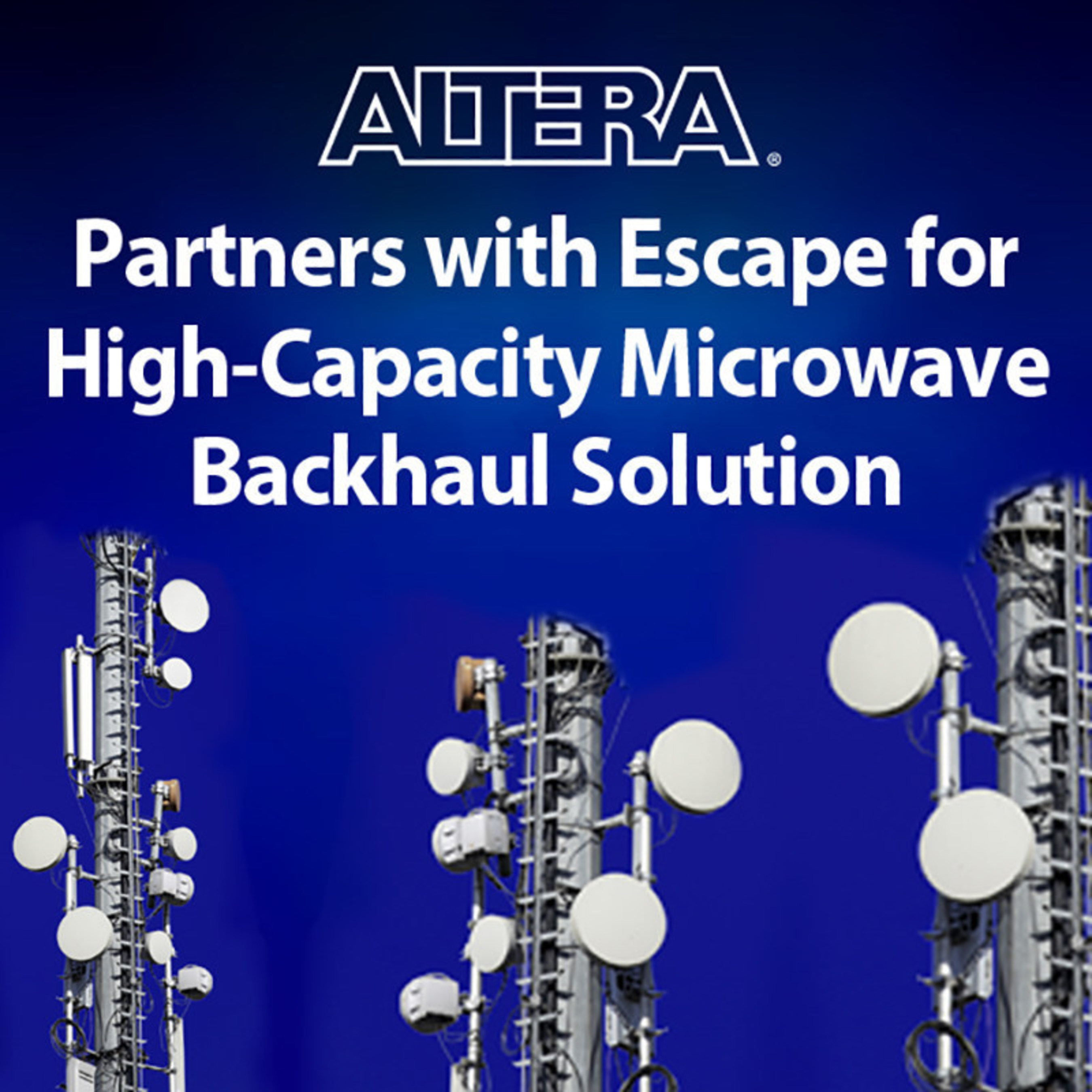 Altera and Escape Communications Announce High-capacity Turn-key Modem Solution for E- and V-band Microwave Radios