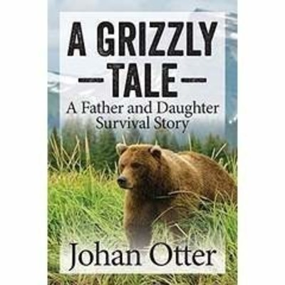 """A Grizzly Tale: A Father and Daughter Survival Story"" (Indie Books International, 2016)"