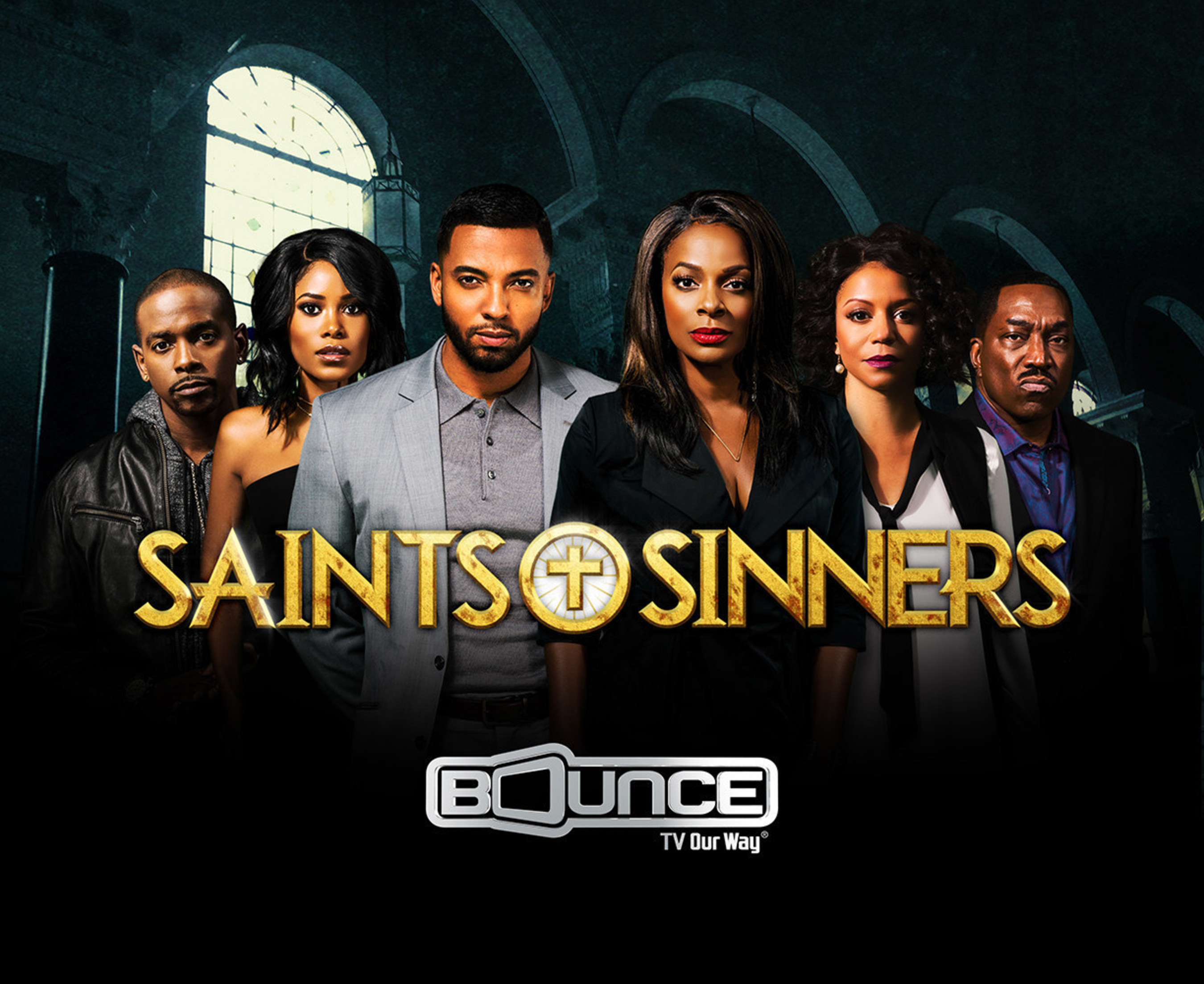 Bounce TV's first-ever original drama series Saints & Sinners is a smash hit. New episodes debut Sunday nights at 9:00 p.m. ET.  Visit BounceTV.com for local channel information.