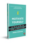 Author of New Book Motivate Yourself Says 24/7 Technology Has Made Us Fear Silence and Abhor Being Alone