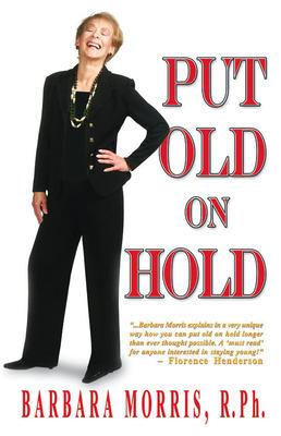 Put Old on Hold by Barbara Morris, R.Ph.  (PRNewsFoto/Barbara Morris, R.Ph.)