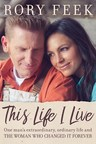 Rory Feek's This Life I Live: One Man's Extraordinary, Ordinary Life and the Woman Who Changed It Forever, To Be Released February 14