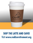Skip the latte and save! Go to realizeretirement.org to see how small changes add up.