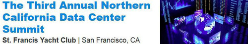 Join leaders in the nation's largest data center market for important discussion, debate and networking on April 10. The Third Annual Northern California Data Center Summit will bring into focus new trends and emerging themes, including: analysis of  ...