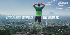 The ASICS 'It's a big world. Go run it.' campaign inspires people everywhere to explore new territories and discover the huge variety of ways and reasons to run. (Photo courtesy of ASICS America)