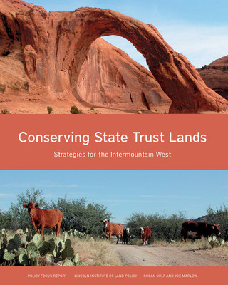 Conserving State Trust Lands, the latest Policy Focus Report published by the Lincoln Institute of Land Policy