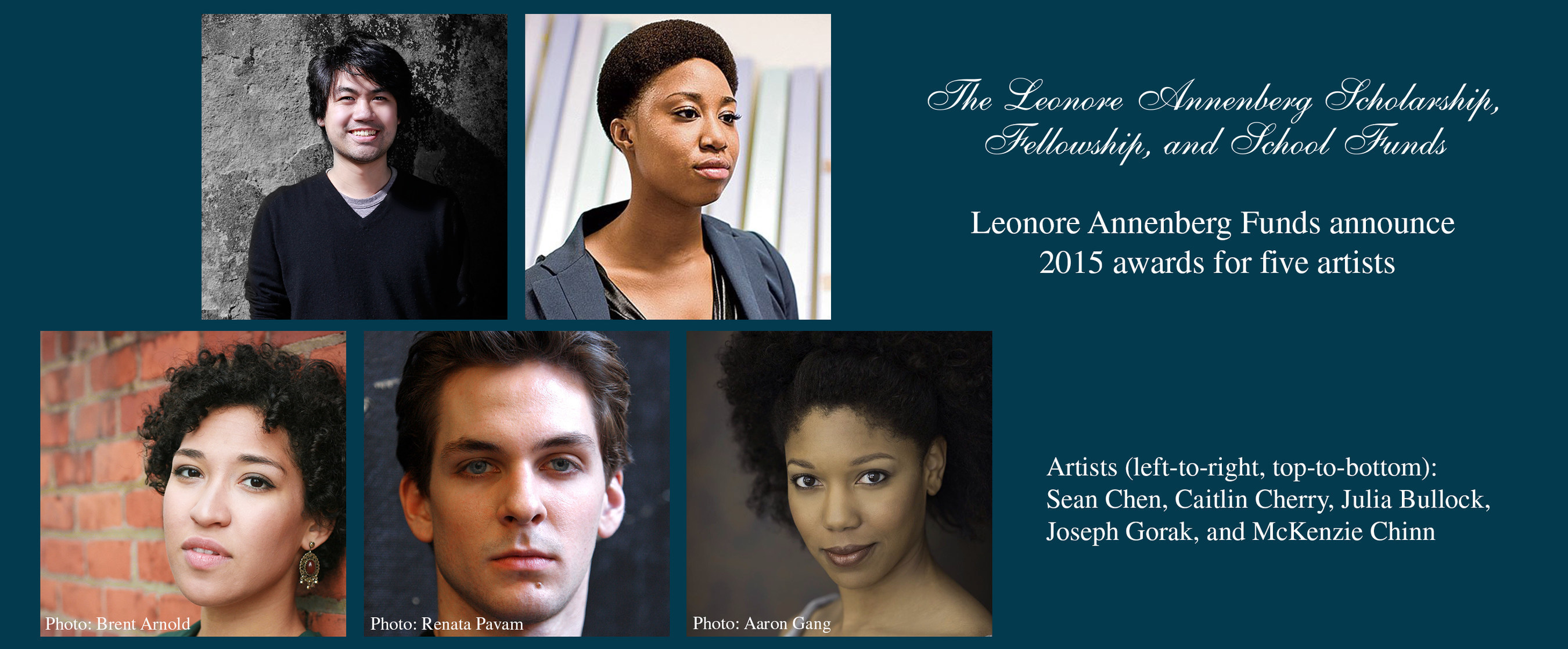 Leonore Annenberg Fellowship Fund for the Visual and Performing Arts announces its 2015 fellows: (left-to-right, top-row-then-bottom): Sean Chen, Caitlin Cherry, Julia Bullock, Joseph Gorak, and McKenzie Chinn.